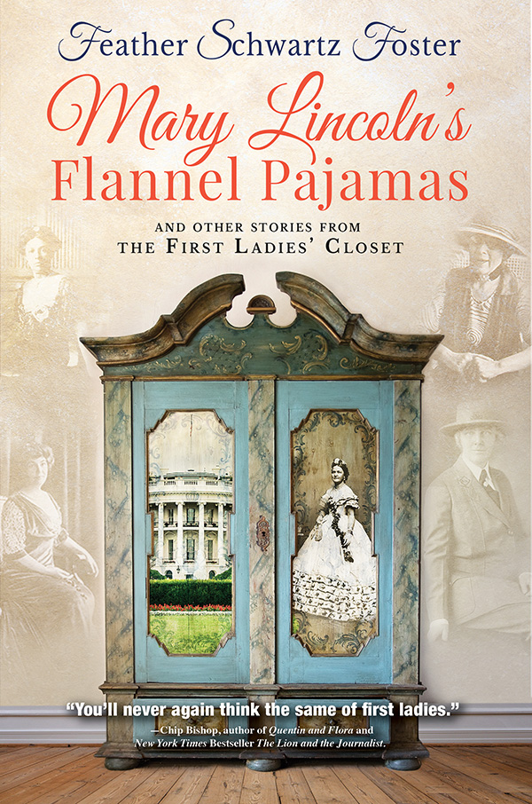 Mary Lincoln's Flannel Pajamas and Other Stories from the First Ladies' Closet