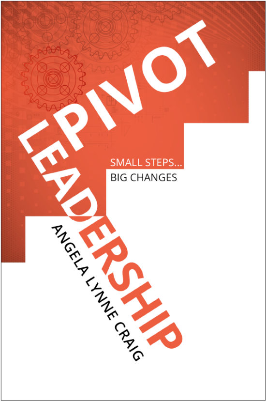 Pivot Leadership: Small Steps … Big Changes