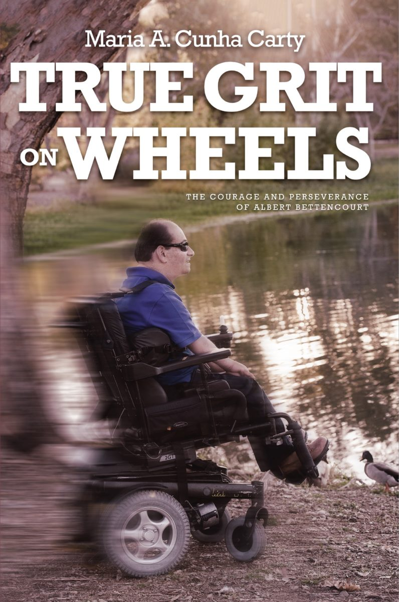 True Grit On Wheels: The Courage and Perseverance of Albert Bettencourt