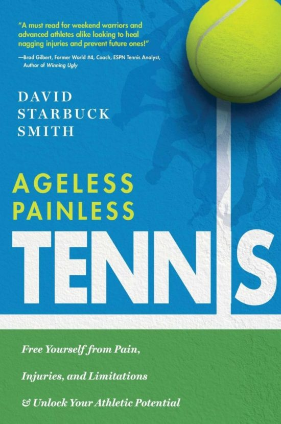 Ageless Painless Tennis: Free Yourself from Pain, Injuries, and Limitations & Unlock Your Athletic Potential
