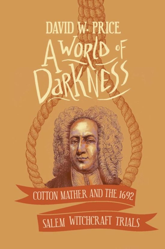 A World of Darkness: Cotton Mather and the 1692 Salem Witchcraft Trials