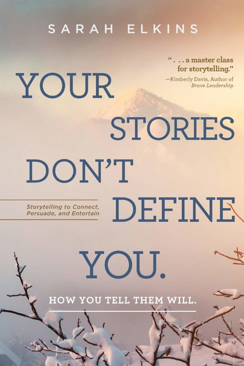 Your Stories Don't Define You. How You Tell Them Will: Storytelling to Connect, Persuade, and Entertain
