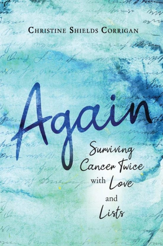 Again: Surviving Cancer Twice with Love and Lists