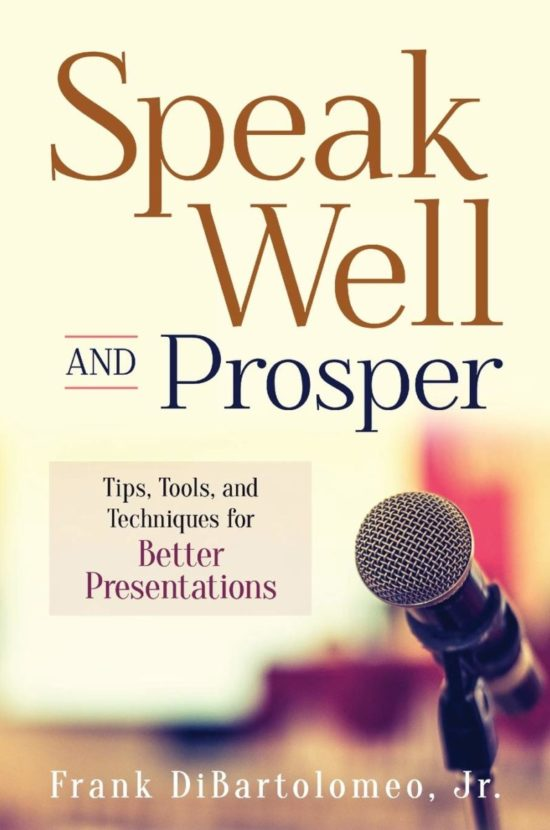 Speak Well and Prosper: Tips, Tools, and Techniques for Better Presentations