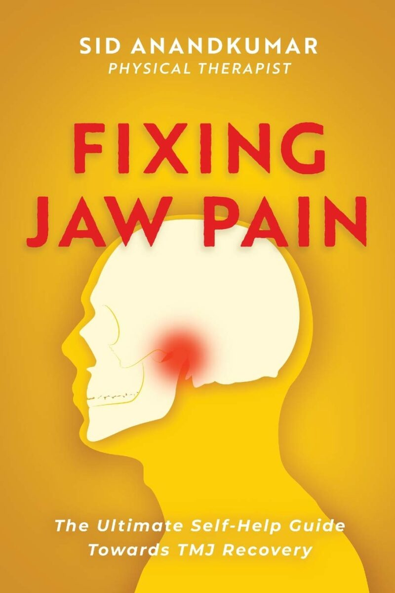 Fixing Jaw Pain: The Ultimate Self-Help Guide Towards TMJ Recovery; Learn Simple Treatments and Take Charge of Your Pain
