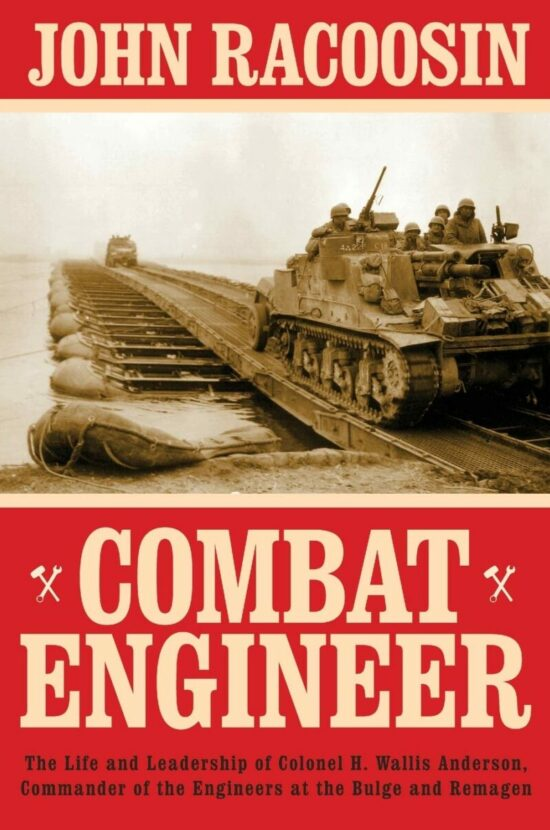 Combat Engineer: The Life and Leadership of Colonel H. Wallis Anderson, Commander of the Engineers at the Bulge and Remagen
