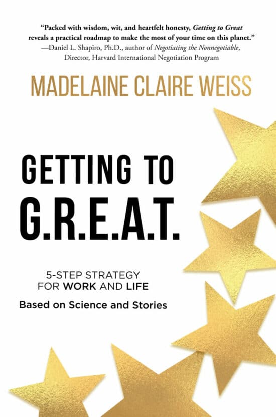 Getting to G.R.E.A.T.: A 5-Step Strategy For Work and Life; Based on Science and Stories