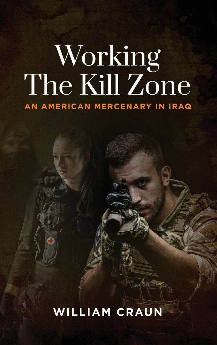 Working the Kill Zone: An American Mercenary in Iraq