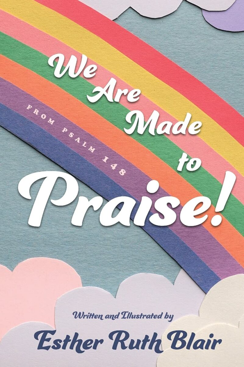 We Are Made to Praise!: From Psalm 148
