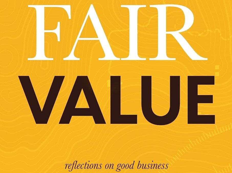Fair Value: Reflections on Good Business