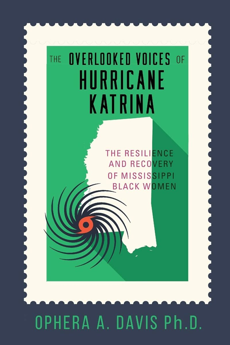 The Overlooked Voices of Hurricane Katrina: The Resilience and Recovery of Mississippi Black Women