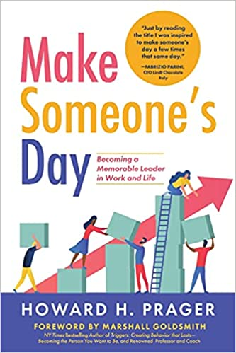 Make Someone's Day: Becoming a Memorable Leader in Work and Life