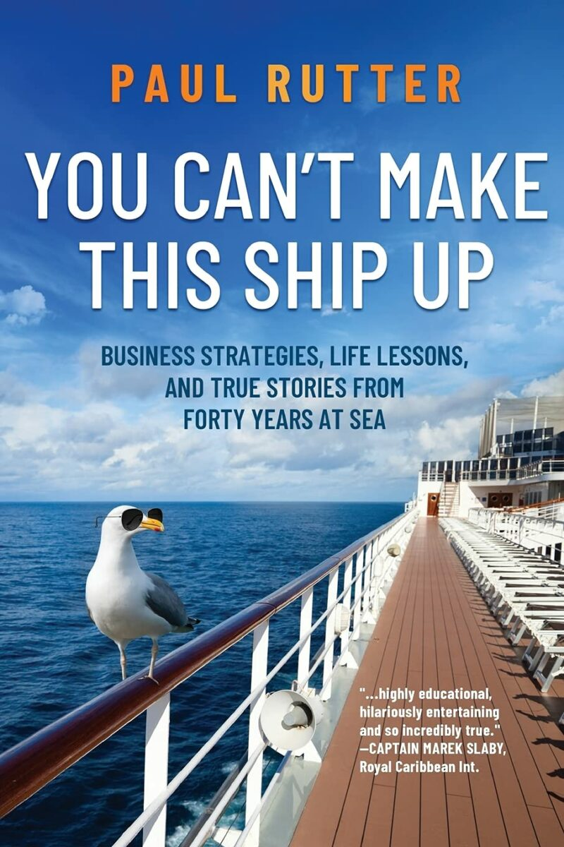 You Can't Make This Ship Up: Business Strategies, Life Lessons, and True Stories from Forty Years at Sea