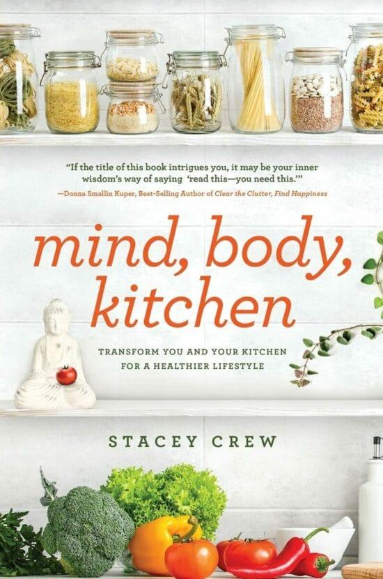 Mind, Body, Kitchen: Transform You & Your Kitchen for a Healthier Lifestyle