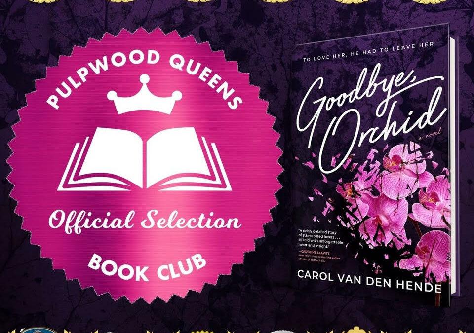 Carol Van Den Hende's Goodbye, Orchid is a 2022 Pulpwood Queens Official Selection