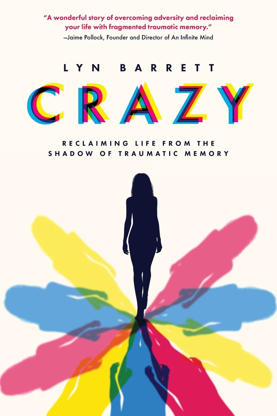 Crazy: Reclaiming Life from the Shadow of Traumatic Memory